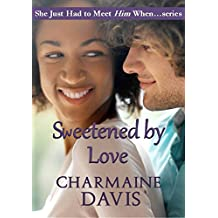 Sweetened by Love (She Just Had To Meet Him When... Book 3)