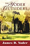 The Yoder Outsiders, James D. Yoder, 0741430266