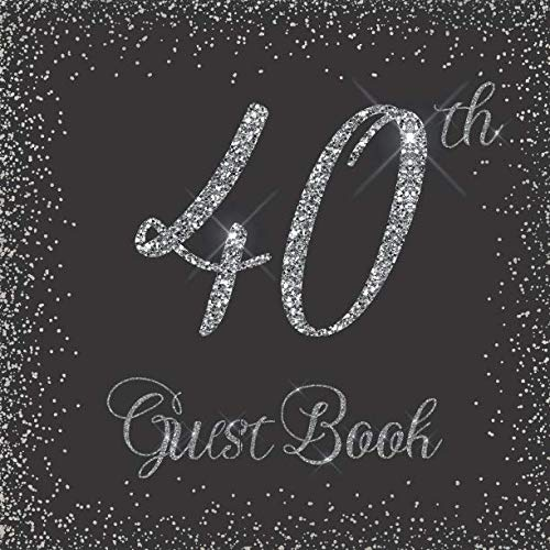 40th Guest Book: Glitter Silver and Black - Birthday Party Signing Message Book with Gift Log & Photo Space, Beautiful Milestone Keepsake Present for Special Memories