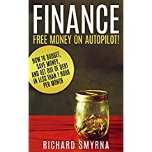 Finance: FREE MONEY ON AUTOPILOT - How To Budget, Save Money, Get Out of Debt - In Less Than 1 Hour Per Month (Personal Finance, Money Management, Finance & Investing, Retirement)