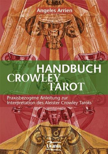 Handbuch zum Crowley-Tarot: praxisbezogene Anleitung zur Interpretation des Aleister-Crowley-Tarots