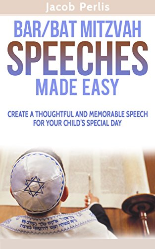 Bar/Bat Mitzvah Speeches Made Easy: Create a thoughtful and memorable speech for your child's special day