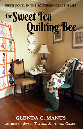 The Sweet Tea Quilting Bee (Southern Grace Book 5) by [Manus, Glenda]