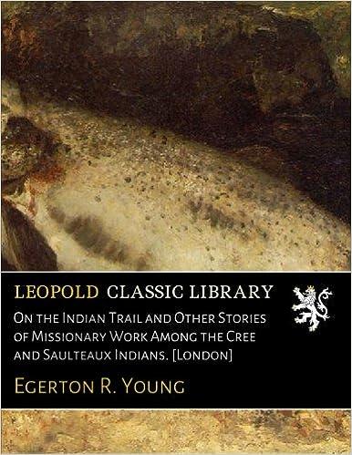 Livres en ligne à télécharger gratuitementOn the Indian Trail and Other Stories of Missionary Work Among the Cree and Saulteaux Indians. [London] B01D0TKZAW PDF