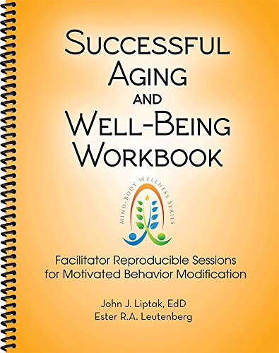 Successful Aging and Well-Being Workbook - Facilitator Reproducible Sessions for Motivated Behavior Modification ePub fb2 ebook