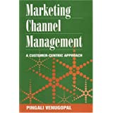 Marketing Channel Management: A Customer-Centric Approach