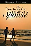 The Pain from the Death of a Spouse: A Diary of Life, Love, Death, and Sorrow