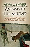Animals in the Military: From Hannibal's Elephants to the Dolphins of the U.S. Navy