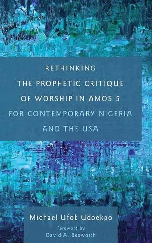 Download Rethinking the Prophetic Critique of Worship in Amos 5 for Contemporary Nigeria and the USA ebook