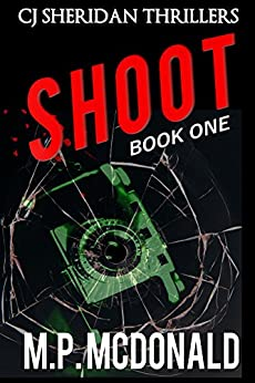 Shoot: A Crime Thriller (CJ Sheridan Thrillers Book 1) by [McDonald, M.P.]