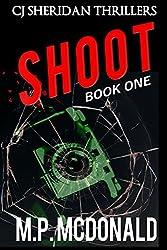Shoot: A Crime Thriller (CJ Sheridan Thrillers Book 1)
