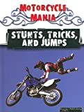 Stunts, Tricks, and Jumps (Motorcycle Mania (High Interest))