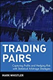 Trading Pairs: Capturing Profits and Hedging Risk with Statistical Arbitrage Strategies (Wiley Trading)