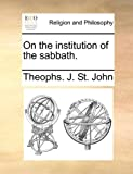 On the Institution of the Sabbath, Theophs. J. St. John, 1140731467