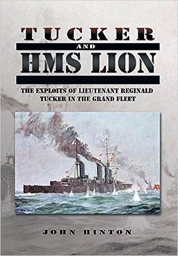 Book Tucker and HMS Lion: The Exploits of Lieutenant Reginald Tucker in the Grand Fleet