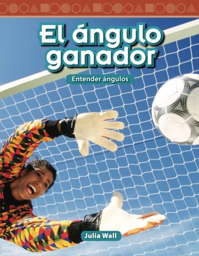 Teacher Created Materials - Mathematics Readers: El ángulo ganador (The Winning Angle) - Entender ángulos (Understanding Angles) - Grade 5 - Guided Reading Level S