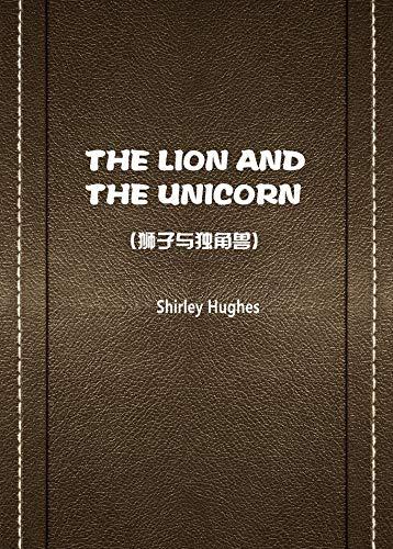 THE LION AND THE UNICORN(狮子与独角兽) (The Lion And The Unicorn Shirley Hughes)