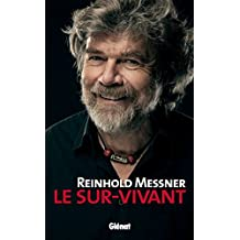 Reinhold Messner - Le Sur-Vivant (French Edition)