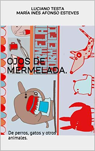 Ojos de mermelada.: De perros, gatos y otros animales. (Spanish Edition)