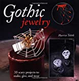 Gothic Jewelry: 35 Scary Projects to Make, Give, and Wear