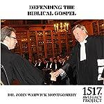 Defending the Biblical Gospel | John Warwick Montgomery