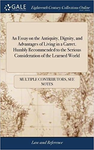An Essay On The Antiquity Dignity And Advantages Of Living In A  An Essay On The Antiquity Dignity And Advantages Of Living In A Garret  Humbly Recommended To The Serious Consideration Of The Learned World  Multiple