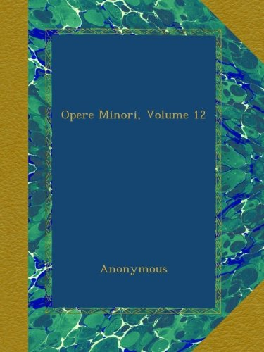 Download Opere Minori, Volume 12 (Italian Edition) pdf epub