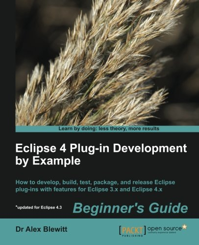 Eclipse 4 Plug-in Development by Example: Beginner's Guide by Dr Alex Blewitt, Publisher : Packt Publishing