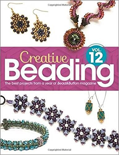 Creative Beading Vol. 12: The best projects from a year of Bead&Button magazine - Jewelry Beading Projects
