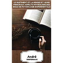 Le Sentiment Et La Pensee Et Leurs Principaux Aspects Physiologiques: Essai de Psychologie Experimentale (French Edition)