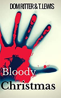 Bloody Christmas: A Short Story by [Ritter, Dom, Lewis, Tina]