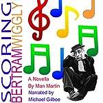 Scoring Bertram Wiggly   Man Martin