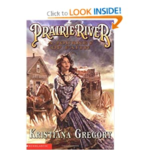 Prairie River: Journey of Faith, A Kristiana Gregory