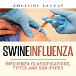 Swine Influenza: Influenza Classifications, Types and Sub-types | Angeline Landry
