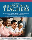 Guide for Alternate Route Teachers: Strategies for Literacy Development, Classroom Management and Teaching and Learning, K-12 (2nd Edition)