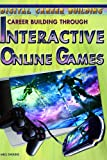 Career Building Through Interactive Online Games, Meg Swaine, 1404219463