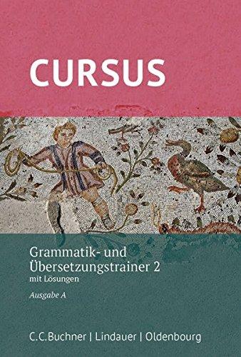 Cursus A – neu / Cursus A Grammatik- und Übersetzungstrainer 2 –neu: mit Lösungen