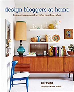 Design Bloggers At Home Fresh Interiors Inspiration From Leading On Line Trend Setters Amazoncouk Ellie Tennant 9781849755078 Books