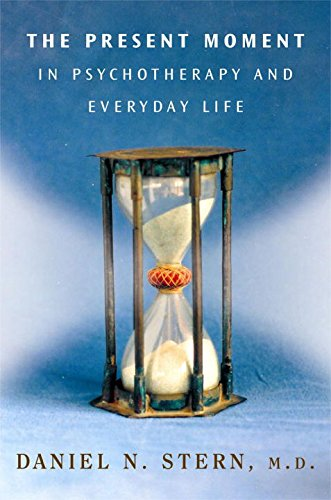 Read Online The Present Moment in Psychotherapy and Everyday Life (Norton Series on Interpersonal Neurobiology) PDF