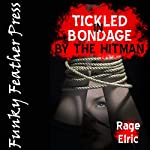 Tickled in Bondage by the Hitman: A BDSM Horror Erotica Story | Rage Elric