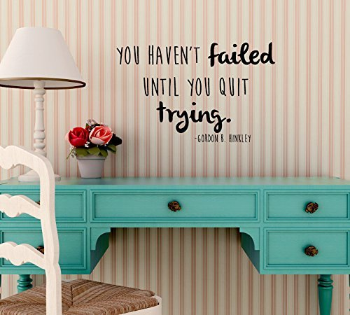 never-give-up-you-havent-failed-until-you-quit-trying-gordon-b-hinckley-quote-wall-decal-for-bedroom