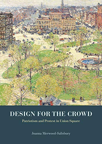 Design for the Crowd: Patriotism and Protest in Union Square -