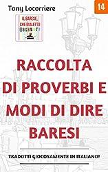 Raccolta di proverbi e modi di dire baresi: Tradotti giocosamente in italiano (Il Dialetto barese Vol. 1) (Italian Edition)