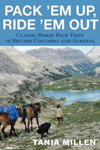 Pack em Up, Ride em Out: Classic Horse Pack Trips in British Columbia and Alberta
