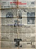 NOUVELLE REPUBLIQUE (LA) [No 4013] du 23/11/1957 - LES AGRESSEURS DES PETROLIERS DU SAHARA ANEANTIS PAR LES PARACHUTISTES -MOHAMMED V ET BOURGUIBA / LA FRANCE NE PEUT ACCEPTER UNE MEDIATION DE RABAT ET DE TUNIS -AUX NATIONS-UNIES / PINEAU A EXPOSE AUX DELEGUES AMERCIAIN ET BRITANNIQUE LE PLAN FRANCAIS POUR L'ALGERIE -TOWNSEND / JE NE RETOURNERAI PLUS JAMAIS EN ANGLETERRE -REFLEXIONS D'UN FRANCAIS MOYEN PAR DANIEL-ROPS -L'OPERATION DE LA PETITE JOSSELINE BERNARDEAU -CHANTONNAY / BRUNET AURAIT EU