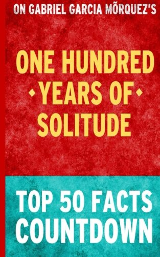 Read Online One Hundred Years of Solitude: Top 50 Facts Countdown PDF