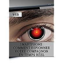 Smartphone : Comment Espionner votre Compagnon en Temps Réel (French Edition)