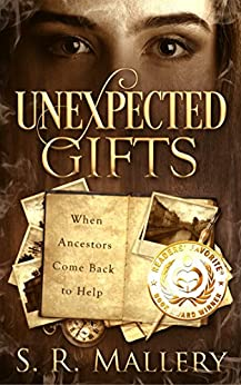Unexpected Gifts: When Ancestors Come Back To Help by [Mallery, S. R.]