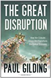The Great Disruption : How the Climate Crisis Will Transform the Global Economy, Gilding, Paul, 1408812096