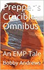 Prepper's Crucible (Omnibus, Volumes 1-3): A Post Apocalyptic Tale (Preppers Crucible  Book 1)